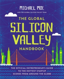 The Global Silicon Valley Handbook : The Official Entrepreneur's Guide to the Hottest Startup Scenes from around the Globe, Paperback Book