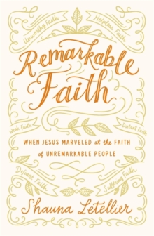 Remarkable Faith : When Jesus Marveled at the Faith of Unremarkable People, Paperback Book