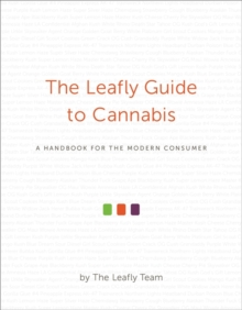 The Leafly Guide to Cannabis : A Handbook for the Modern Consumer, Hardback Book