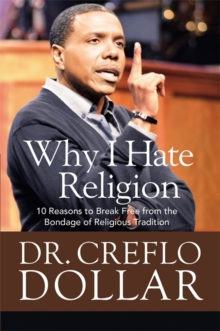Why I Hate Religion : 10 Reasons to Break Free from the Bondage of Religious Tradition, Hardback Book