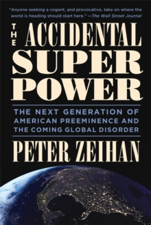The Accidental Superpower : The Next Generation of American Preeminence and the Coming Global Disaster, Paperback Book