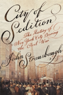 City of Sedition : The History of New York City during the Civil War, Paperback / softback Book