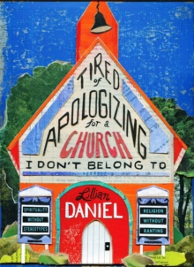 Tired of Apologizing for a Church I Don't Belong to : Spirituality Without Stereotypes, Religion Without Ranting, Hardback Book