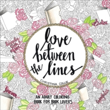 Love Between the Lines : An Adult Coloring Book for Book Lovers, Paperback Book