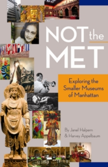 Not the Met : Exploring the Smaller Museums of Manhattan, Paperback Book