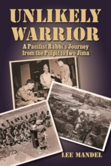 Unlikely Warrior : A Pacifist Rabbis Journey from the Pulpit to Iwo Jima, Hardback Book
