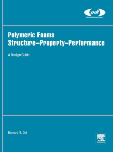Polymeric Foams Structure-Property-Performance : A Design Guide, Hardback Book