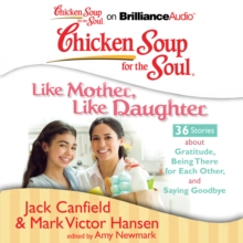 Chicken Soup for the Soul: Like Mother, Like Daughter - 36 Stories about Gratitude, Being There for Each Other, and Saying Goodbye, eAudiobook MP3 eaudioBook