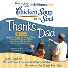 Chicken Soup for the Soul: Thanks Dad - 31 Stories about Stepping Up to the Plate, Through Thick and Thin, and Making Gray Hairs Fathering Teenagers, eAudiobook MP3 eaudioBook
