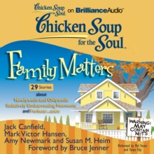Chicken Soup for the Soul: Family Matters - 29 Stories about Newlyweds and Oldyweds, Relatively Embarrassing Moments, and Forbear...ance, eAudiobook MP3 eaudioBook