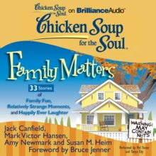Chicken Soup for the Soul: Family Matters - 33 Stories of Family Fun, Relatively Strange Moments, and Happily Ever Laughter, eAudiobook MP3 eaudioBook