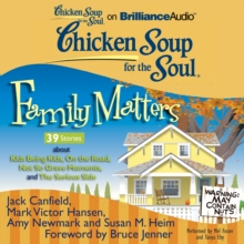 Chicken Soup for the Soul: Family Matters - 39 Stories about Kids Being Kids, On the Road, Not So Grave Moments, and The Serious Side, eAudiobook MP3 eaudioBook