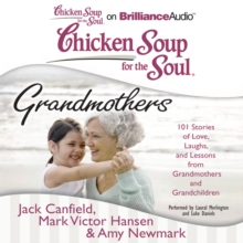 Chicken Soup for the Soul: Grandmothers : 101 Stories of Love, Laughs, and Lessons from Grandmothers and Grandchildren, eAudiobook MP3 eaudioBook