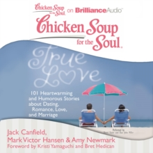 Chicken Soup for the Soul: True Love : 101 Heartwarming and Humorous Stories about Dating, Romance, Love, and Marriage, eAudiobook MP3 eaudioBook