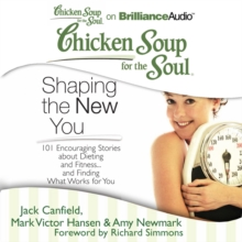 Chicken Soup for the Soul: Shaping the New You : 101 Encouraging Stories about Dieting and Fitness...and Finding What Works for You, eAudiobook MP3 eaudioBook