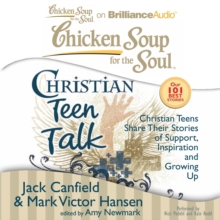 Chicken Soup for the Soul: Christian Teen Talk : Christian Teens Share Their Stories of Support, Inspiration, and Growing Up, eAudiobook MP3 eaudioBook