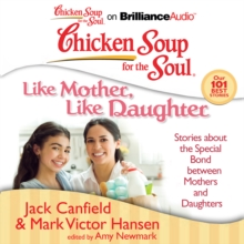 Chicken Soup for the Soul: Like Mother, Like Daughter : Stories about the Special Bond between Mothers and Daughters, eAudiobook MP3 eaudioBook
