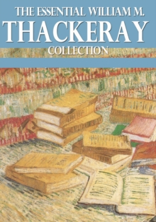 The Essential William Makepeace Thackeray Collection, EPUB eBook
