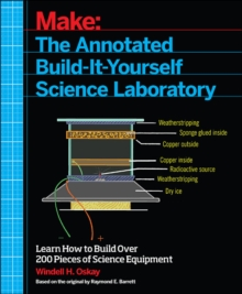 Make - The Annotated Build-it-Yourself Science Laboratory : Learn How to Build Over 200 Pieces of Science Equipment, Paperback Book