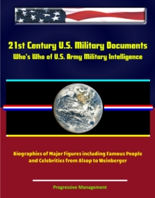 21st Century U.S. Military Documents: Who's Who of U.S. Army Military Intelligence - Biographies of Major Figures including Famous People and Celebrities from Alsop to Weinberger, EPUB eBook