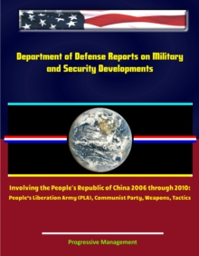 Department of Defense Reports on Military and Security Developments Involving the People's Republic of China 2006 through 2010: People's Liberation Army (PLA), Communist Party, Weapons, Tactics, EPUB eBook