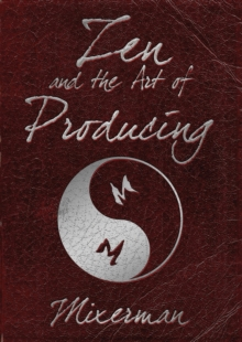 Zen and the Art of Producing, Paperback Book