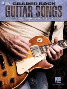 Graded Rock Guitar Songs : 8 Rock Classics Carefully Arranged for Intermediate-Level Guitarists, Paperback / softback Book