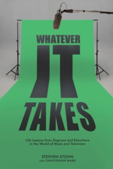 Whatever It Takes : Life Lessons from Degrassi and Elsewhere in the World of Music and Television, Paperback Book