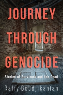 Journey through Genocide : Stories of Survivors and the Dead, Paperback Book
