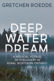 Deep Water Dream : A Medical Voyage of Discovery in Rural Northern Ontario, PDF eBook
