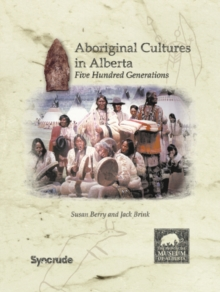 Aboriginal Cultures in Alberta : Five Hundred Generations, Paperback Book