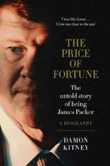 The Price of Fortune : The Untold Story of Being James Packer, Hardback Book