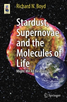 Stardust, Supernovae and the Molecules of Life : Might We All Be Aliens?, PDF eBook