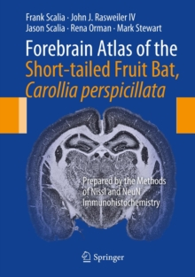 Forebrain Atlas of the Short-tailed Fruit Bat, Carollia perspicillata : Prepared by the Methods of Nissl and NeuN Immunohistochemistry, PDF eBook