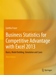 Business Statistics for Competitive Advantage with Excel 2013 : Basics, Model Building, Simulation and Cases, Paperback Book