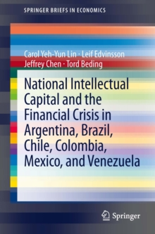 National Intellectual Capital and the Financial Crisis in Argentina, Brazil, Chile, Colombia, Mexico, and Venezuela, PDF eBook