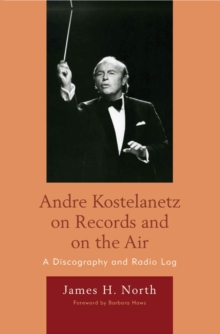 Andre Kostelanetz on Records and on the Air : A Discography and Radio Log, EPUB eBook