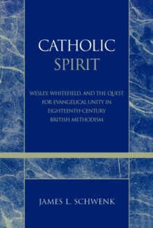 Catholic Spirit : Wesley, Whitefield, and the Quest for Evangelical Unity in Eighteenth-Century British Methodism, EPUB eBook