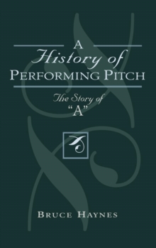 A History of Performing Pitch : The Story of 'A', EPUB eBook