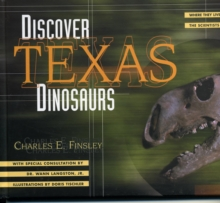 Discover Texas Dinosaurs : Where They Lived, How They Lived, and the Scientists Who Study Them, EPUB eBook
