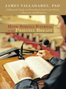 Hope Springs Eternal in the Priestly Breast : A Research Study on Procedural Justice for Priests-Diocesan and Religious, EPUB eBook