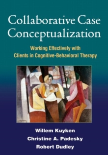 Collaborative Case Conceptualization : Working Effectively with Clients in Cognitive-Behavioral Therapy, Paperback / softback Book