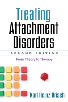 Treating Attachment Disorders, Second Edition : From Theory to Therapy, Hardback Book