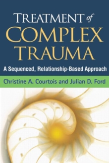 Treatment of Complex Trauma : A Sequenced, Relationship-Based Approach, Hardback Book