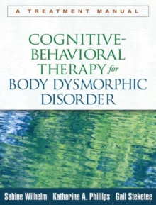 Cognitive-Behavioral Therapy for Body Dysmorphic Disorder : A Treatment Manual, Paperback Book