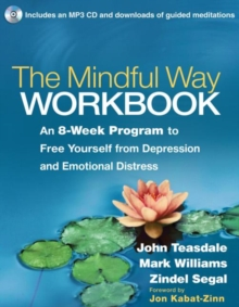 The Mindful Way Workbook : An 8-Week Program to Free Yourself from Depression and Emotional Distress, Paperback / softback Book