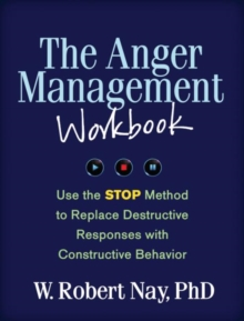 The Anger Management Workbook : Use the STOP Method to Replace Destructive Responses with Constructive Behavior, Paperback Book