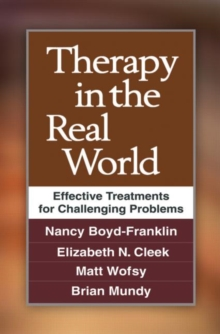 Therapy in the Real World : Effective Treatments for Challenging Problems, Hardback Book