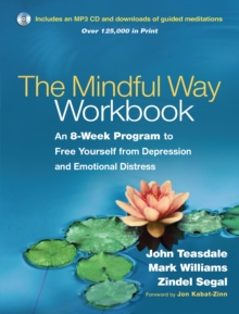 The Mindful Way Workbook : An 8-Week Program to Free Yourself from Depression and Emotional Distress, PDF eBook