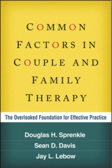 Common Factors in Couple and Family Therapy : The Overlooked Foundation for Effective Practice, Paperback / softback Book